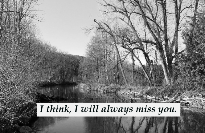 I think, I will always miss you